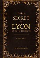 GUIDE SECRET DE LYON ET DE SES ENVIRONS (FR)