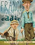 Francis and Eddie: The True Story of Americas Underdogs