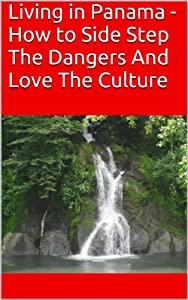 Living in Panama - How to Side Step The Dangers And Love The Culture from DB Carden