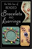 img - for The Little Box of Beaded Bracelets and Earrings book / textbook / text book