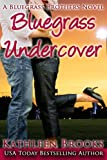 Bluegrass Undercover: A Bluegrass Brothers Novel (Volume 1)
