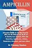 AMPICILLIN: Informative Guide On The Most, Powerful Antibiotic To Quickly Cure Typhoid, STDs Like Gonorrhea, Syphilis etc., Urinary, Respiratory Infections…and more others