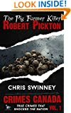 Robert Pickton: The True Story of the Pig Farmer Killer (Crimes Canada: True Crimes That Shocked The Nation Book 1)