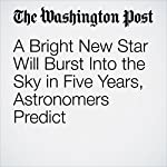 A Bright New Star Will Burst Into the Sky in Five Years, Astronomers Predict | Blaine P. Friedlander Jr.