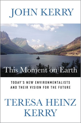 This Moment on Earth: Today's New Environmentalists and Their Vision for the Future, John Kerry, Teresa Heinz Kerry