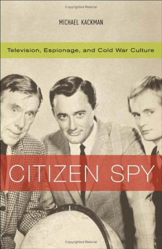 Citizen Spy: Television, Espionage, and Cold War Culture