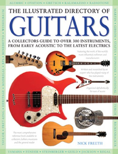 The Illustrated Directory of Guitars: A Collector's Guide to Over 300 Instruments, From Early Acoustic to the Latest Electrics, Nick Freeth
