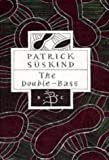 The Double-Bass (Bloomsbury Classics) (0747537232) by Suskind, Patrick