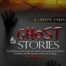 Ghost Stories: 2 Creepy Tales (       UNABRIDGED) by Pennie Mae Cartawick Narrated by Joe Bevilacqua, Lorie Kellogg