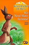 Watership Down: We Need More Rabbits (0099403757) by Allen, Judy