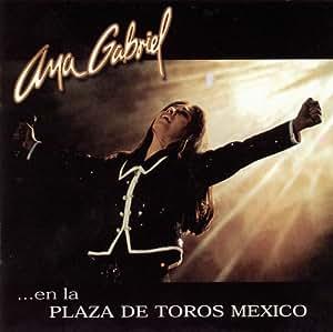Ana Gabriel - En La Plaza De Toros Mexico - Amazon.com Music
