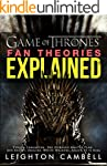 Game of Thrones Fan Theories Explaine...