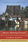 Shiva's Dancing Ground: A Memoir of Southern India (0767908538) by Harvey, Andrew
