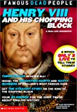 Henry the VIII and His Chopping Block (Famous Dead People)
