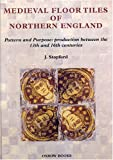 img - for Medieval Floor Tiles of Northern England: Pattern and purpose: production between the 13th and 16th centuries book / textbook / text book