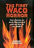 img - for The First Waco Horror: The Lynching of Jesse Washington and the Rise of the NAACP book / textbook / text book