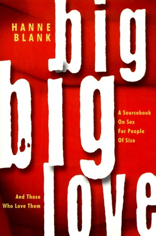 BIG-BIG-LOVE-A-SOURCEBOOK-ON-SEX-FOR-PEOPLE-OF-SIZE-AND-THOSE-By-Hanne-Blank-VG