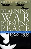 Planning War, Pursuing Peace: The Political Economy of American Warfare, 1920-1939