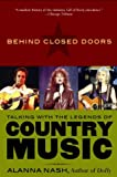 Alanna Nash Behind Closed Doors: Talking with the Legends of Country Music