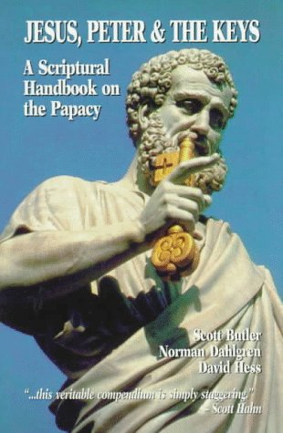 Jesus, Peter & the Keys: A Scriptural Handbook on the Papacy