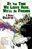 img - for By The Time We Leave Here, We'll Be Friends book / textbook / text book