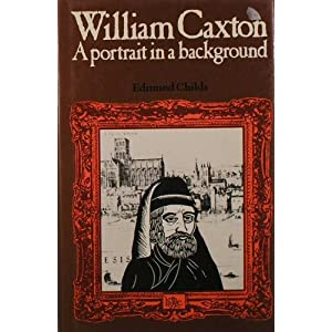 William Caxton: A portrait in a background Edmund Lunness Childs