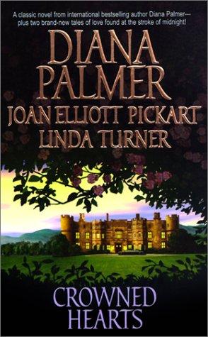 Crowned Hearts, DIANA PALMER, JOAN ELLIOTT PICKART, LINDA TURNER