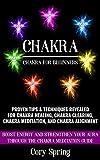 Chakras: Chakras For Beginners: Proven Tips & Techniques Revealed For Chakra Healing, Chakra Clearing, Chakra Meditation, And Chakra Alignment (Chakras, ... & Chakra Balancing Book 1) (English Edition)