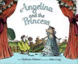 Angelina And the Princess (Mini Hardback) Katharine Holabird