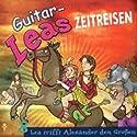 Lea trifft Alexander den Großen (Guitar-Leas Zeitreisen, Teil 8) Hörspiel von Step Laube Gesprochen von: Anna Laube, Wolfgang Bahro, Anna Dramski