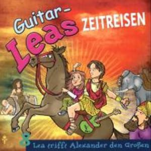Lea trifft Alexander den Großen (Guitar-Leas Zeitreisen, Teil 8) Hörspiel