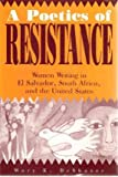 img - for [(A Poetics of Resistance: Women Writing in El Salvador, South Africa and the United States)] [Author: Mary K. Deshazer] published on (June, 1994) book / textbook / text book
