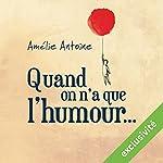 Quand on n'a que l'humour | Amélie Antoine