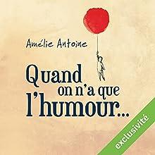 Quand on n'a que l'humour | Livre audio Auteur(s) : Amélie Antoine Narrateur(s) : David Guige