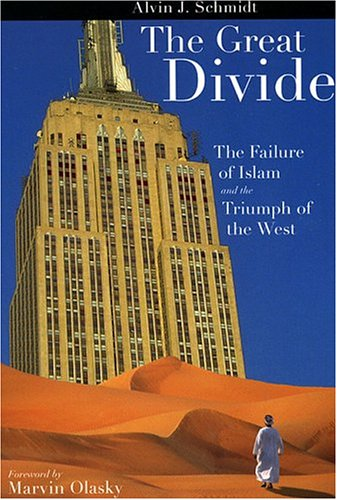 The Great Divide: The failure of Islam and the Triumph of the West, ALVIN J. SCHMIDT