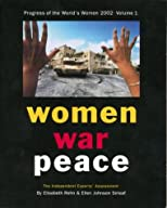 Progress of the World's Women 2002 Volume One: Women, War, Peace: The Independent Experts' Assessment on the Impact of Armed Conflict on Women and Women's Role in Peace-building