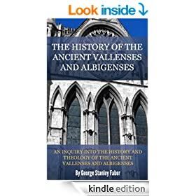 THE HISTORY OF THE ANCIENT VALLENSES AND ALBIGENSES: AN INQUIRY INTO THE HISTORY AND THEOLOGY OF THE ANCIENT VALLENSES AND ALBIGENSES