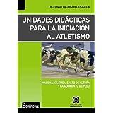 Unidades didacticas para la iniciacion al atletismo (marcha atletica,salto de altura y lanzamiento peso)