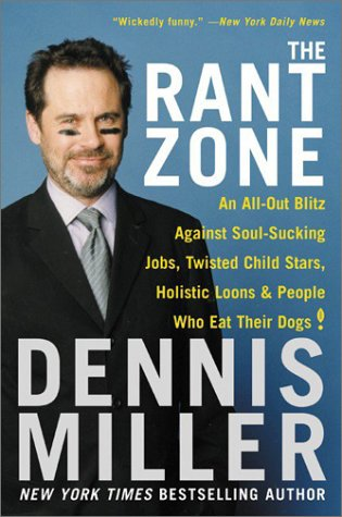 The Rant Zone : An All-Out Blitz Against Soul-Sucking Jobs, Twisted Child Stars, Holistic Loons, and People Who Eat Their Dogs!