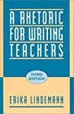 A Rhetoric for Writing Teachers (0195088441) by Erika Lindemann