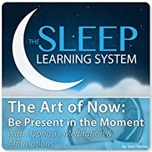 The Art of Now: Be Present in the Moment Audiobook by Joel Thielke Narrated by Joel Thielke