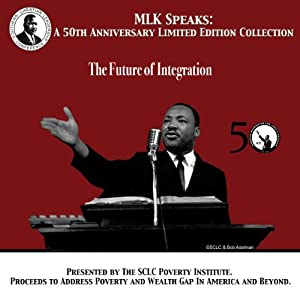 The Future of Integration: MLK Speaks: A 50th Anniversary Limited Edition Collection | [Martin Luther King]