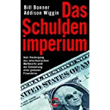 Das Schuldenimperium: Vom Niedergang des amerikanischen Weltreichs und der Entstehung einer globalen Finanzkrisevon &#34;Bill Bonner&#34;