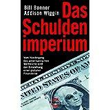 """Das Schuldenimperium: Vom Niedergang des amerikanischen Weltreichs und der Entstehung einer globalen Finanzkrisevon """"Bill Bonner"""""""
