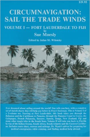 Circumnavigation: Sail the Trade Winds : Volume 1, Fort Lauderdale to Fiji
