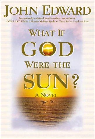 What If God Were the Sun?, Edward,John