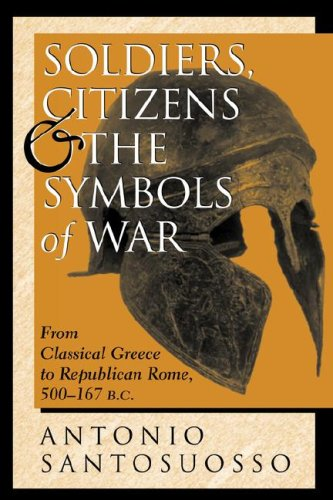 Soldiers, Citizens, And The Symbols Of War: From Classical Greece To Republican Rome, 500-167 B.c. (History and Warfare.)