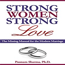 Strong Women, Strong Love: The Missing Manual for the Modern Marriage (       UNABRIDGED) by Poonam Sharma Narrated by Amy Barron Smolinski