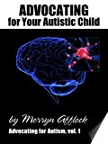 Advocating for Your Autistic Child: Complete Answers (Advocating for Autism)
