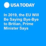 In 2019, the EU Will Be Saying Bye-Bye to Britain, Prime Minister Says | John Bacon